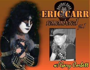 Eric Carr Remembered with Gary Corbett Pt1 – Ep265